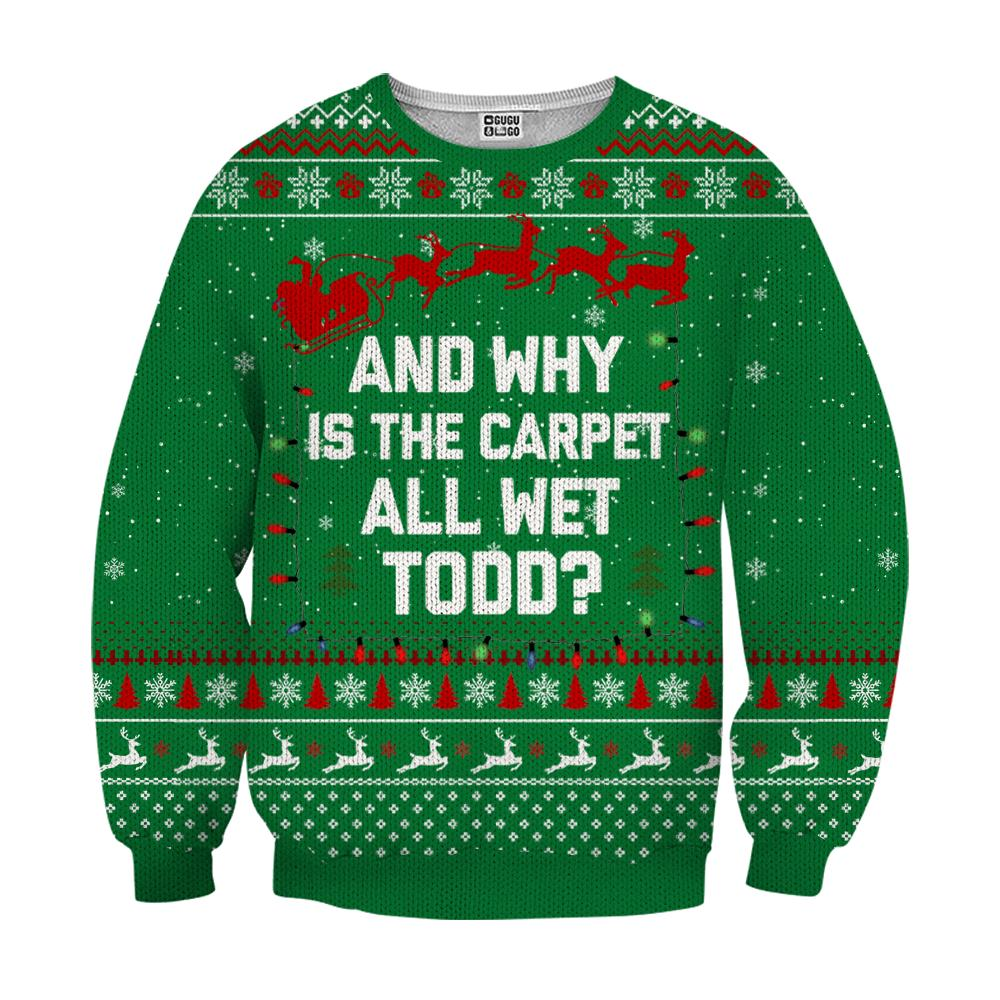 And why is the carpet wet todd ugly christmas sweater - green