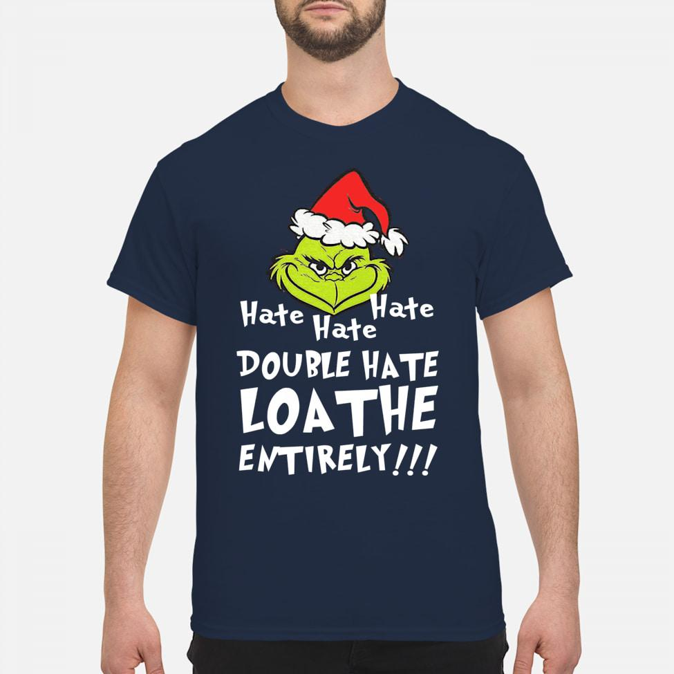 Grinch Hate Hate Hate Double Hate Loa The Entirely men shirt