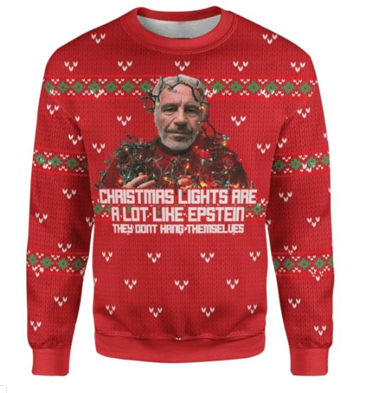 Official Christmas Lights Are A Lot Like Epstein They Don't Hang Themselves Ugly Sweater-hothot
