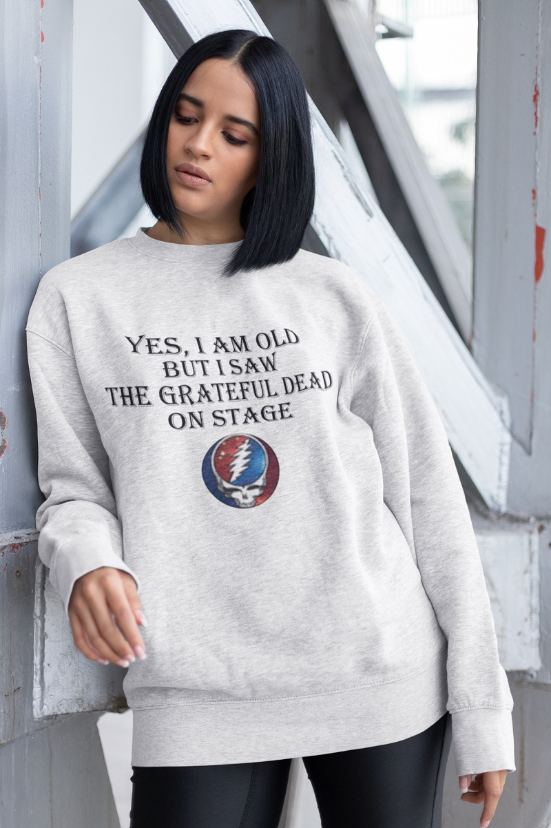 Yes i am old but i saw the grateful dead on stage shirt, hoodie, tank top - pdn