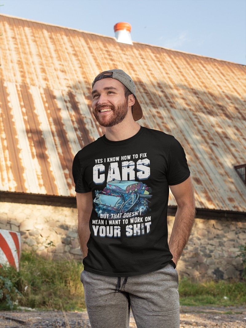 Yes i know how to fix cars but that doesn't mean i want to work on your shit shirt, hoodie, tank top - pdn