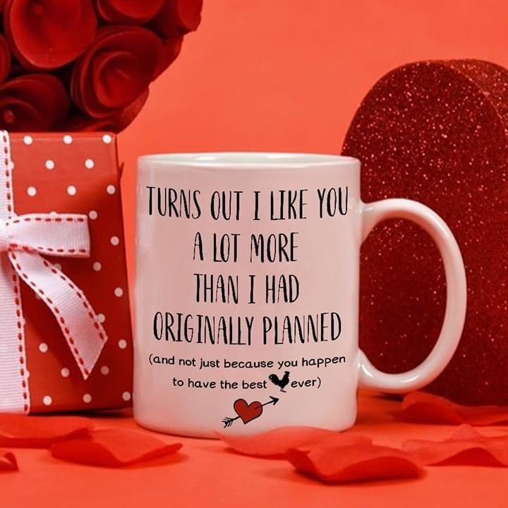 Turn out I like you a lot more than I had originally planned mug
