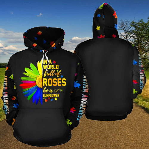 Autism Awareness In a world full of rose be sunflower 3d hoodie - LIMITED EDITION