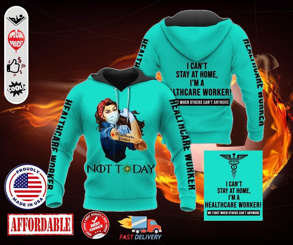 Nurse Healthcare Worker not today 3d hoodie - LIMITED EDITION