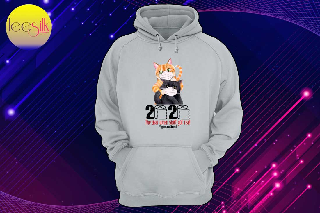 Cat-2020-The-Year-When-Shit-Got-Real-Quarantined-hoodie