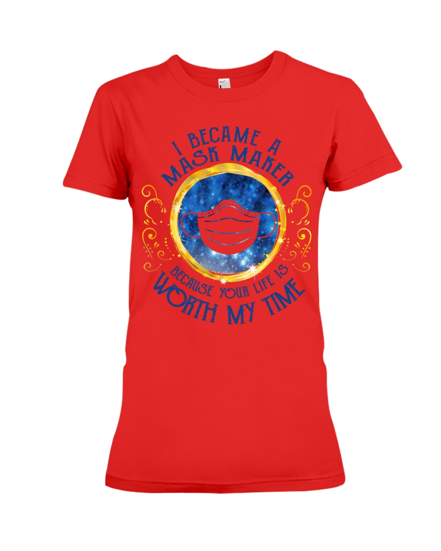 I became a mask maker because your life is worth my time lady shirt