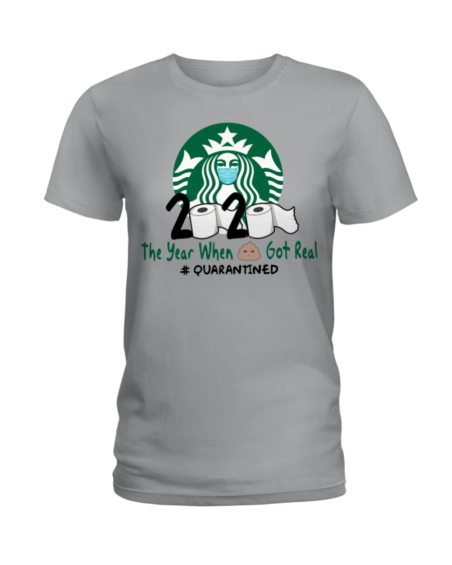 Starbuck 2020 The Year When Shit Got Real Quarantined lady Shirt