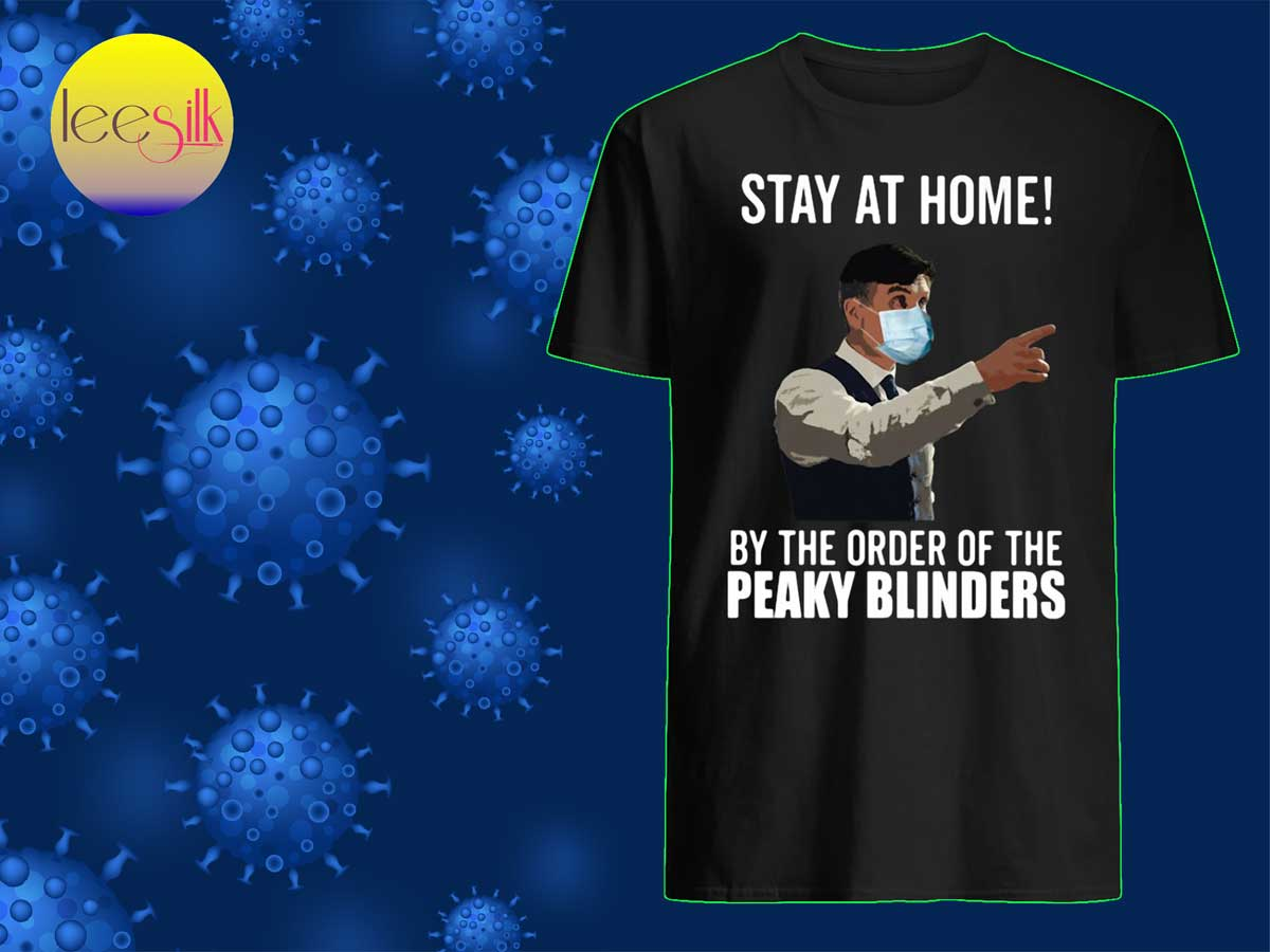 Stay-At-Home-By-The-Order-Of-The-Peaky-Blinders-man-shirt