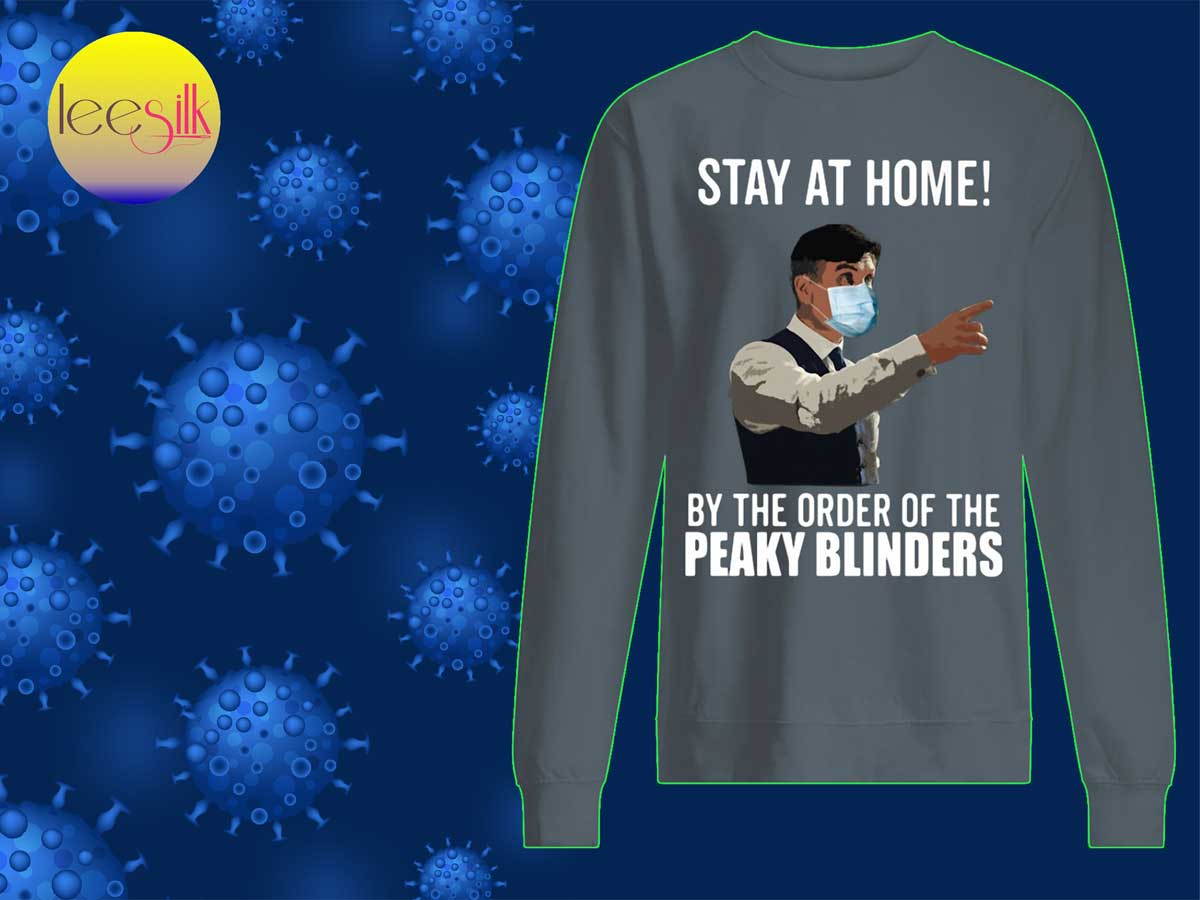 Stay-At-Home-By-The-Order-Of-The-Peaky-Blinders-sweatshirt