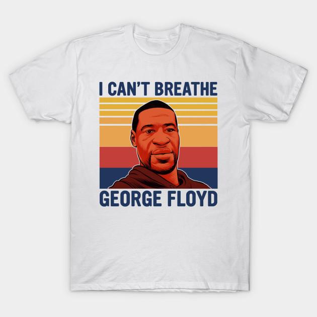 Black Lives Matter George Floyd I Can't Breath