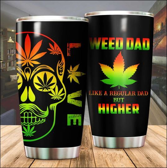 Weed dad like a regular dad but higher tumbler