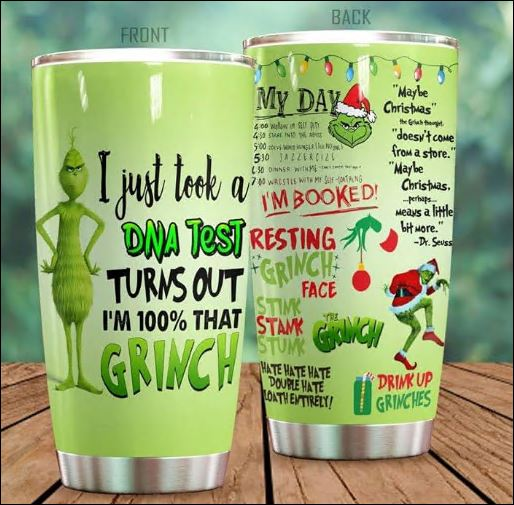 I just took a DNA test turns out i'm 100% that Grinch tumbler