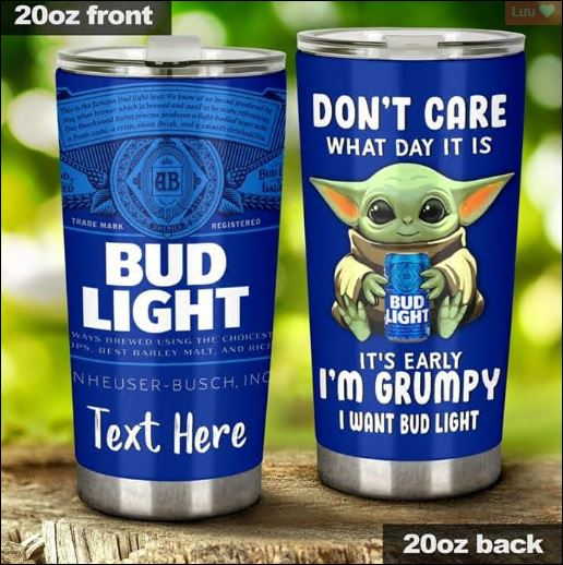 Personalized baby Yoda don't care what day it is it's early i'm grumpy i want Bud Light tumbler