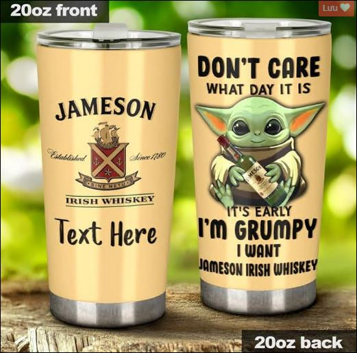 Personalized baby Yoda don't care what day it is it's early i'm grumpy i want Jameson Irish Whiskry tumbler