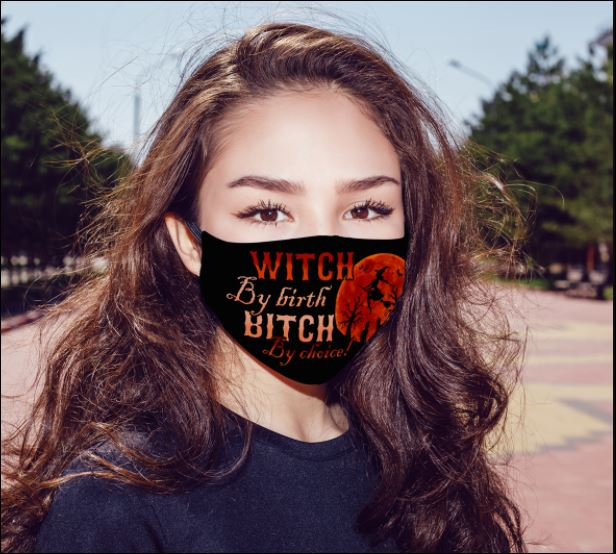 Witch by birth bitch by choice face mask