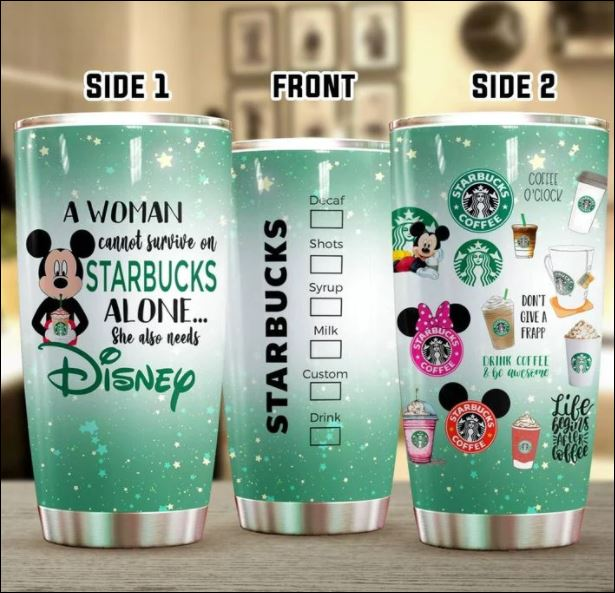 A woman cannot survive on Starbucks alone she also needs Disney tumbler