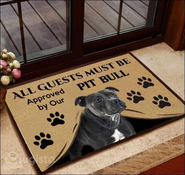 All guests must be approved by our pitbull doormat