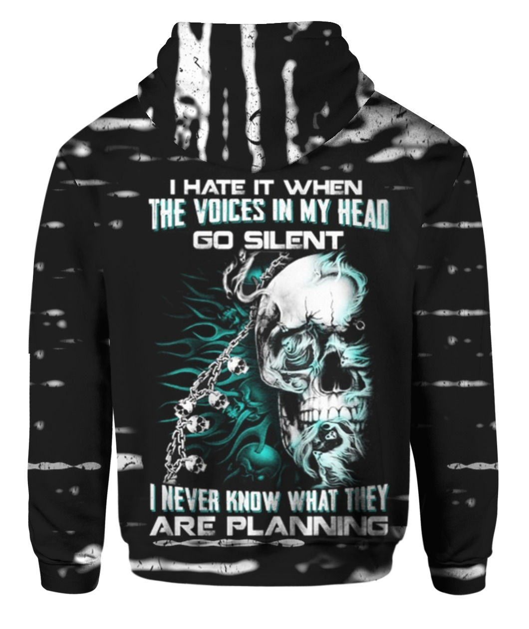 I hate it when the voices in my head go silent I never know what they are planning Skull 3D hoodie - back