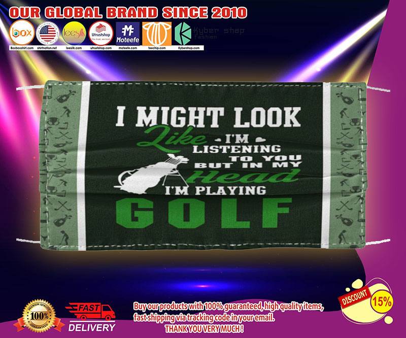 I might look like I'm listening to you I'm playing Golf face mask - LIMITED EDITION