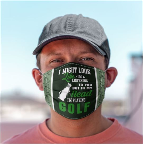 I might look like i'm listening to you but in my head i'm playing golf face mask