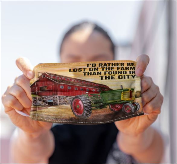I'd rather be lost on the farm than found in the city face mask