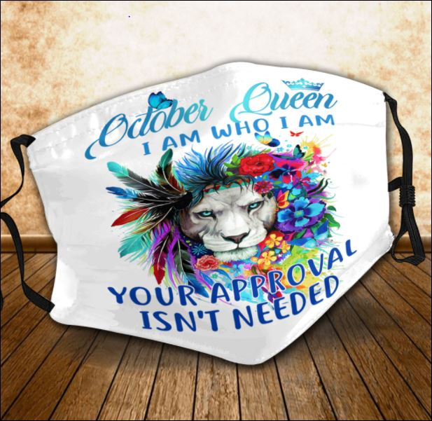 Lion october queen i am who i am your approval isn't needed face mask
