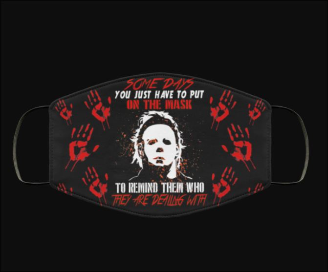 Michael Myers Some days you just have to put on the mask face mask