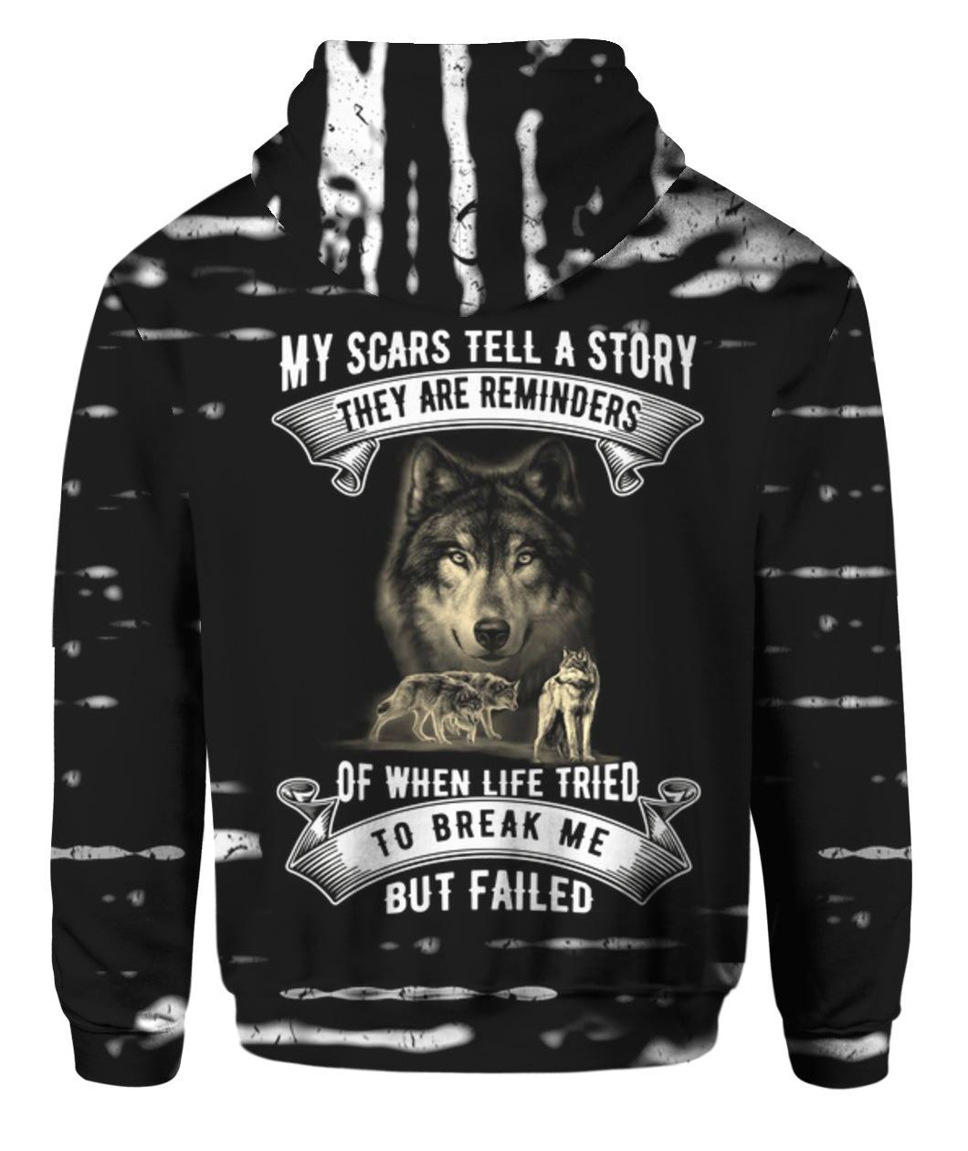 My scars tell a story they are a reminder of when life tried to break me but failed Wolf 3D hoodie - back