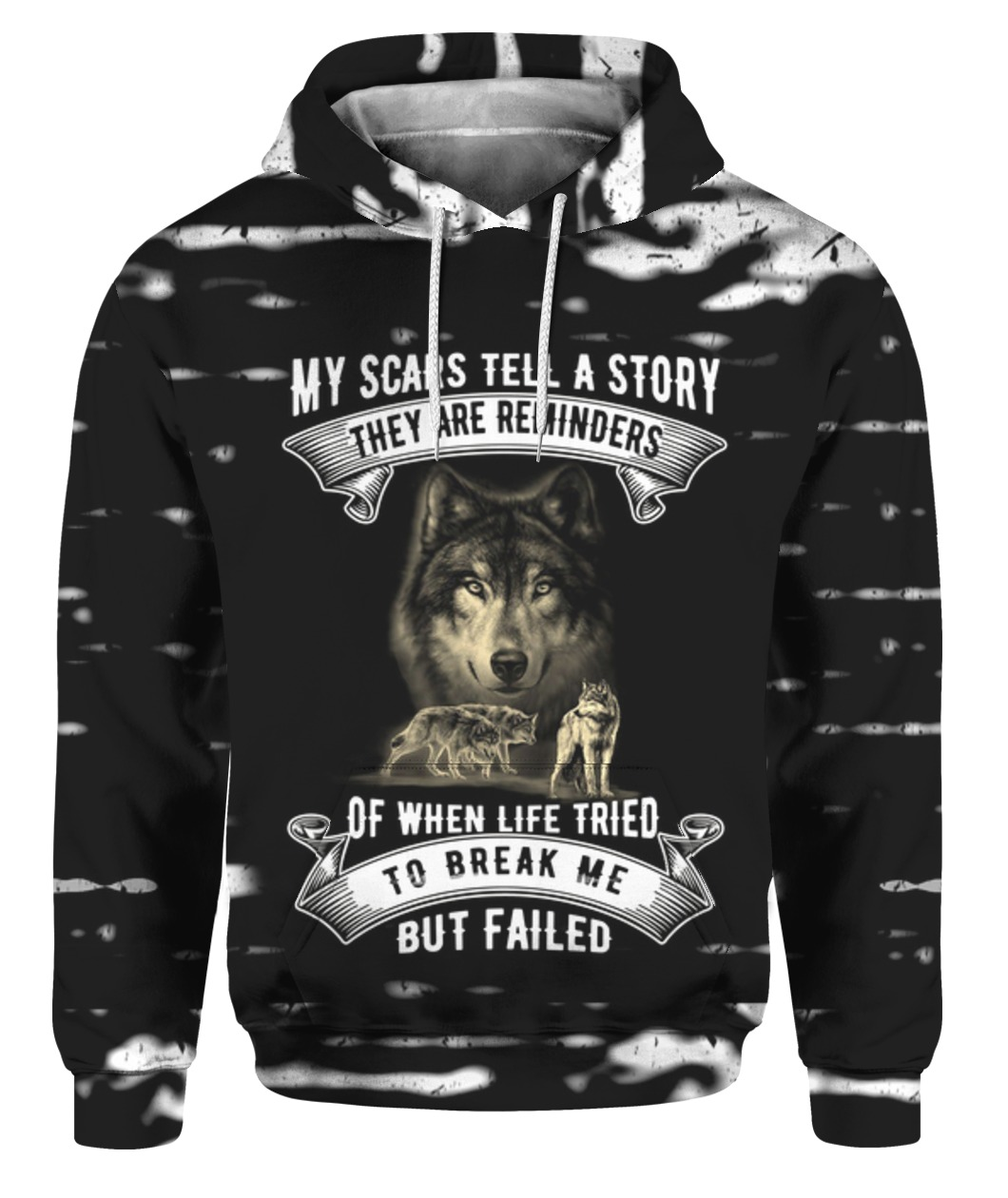 My scars tell a story they are a reminder of when life tried to break me but failed Wolf 3D hoodie