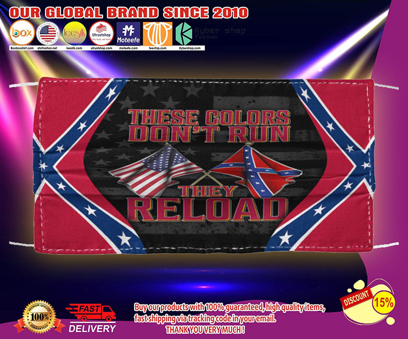 These colors don't run they reload face mask - LIMITED EDITION