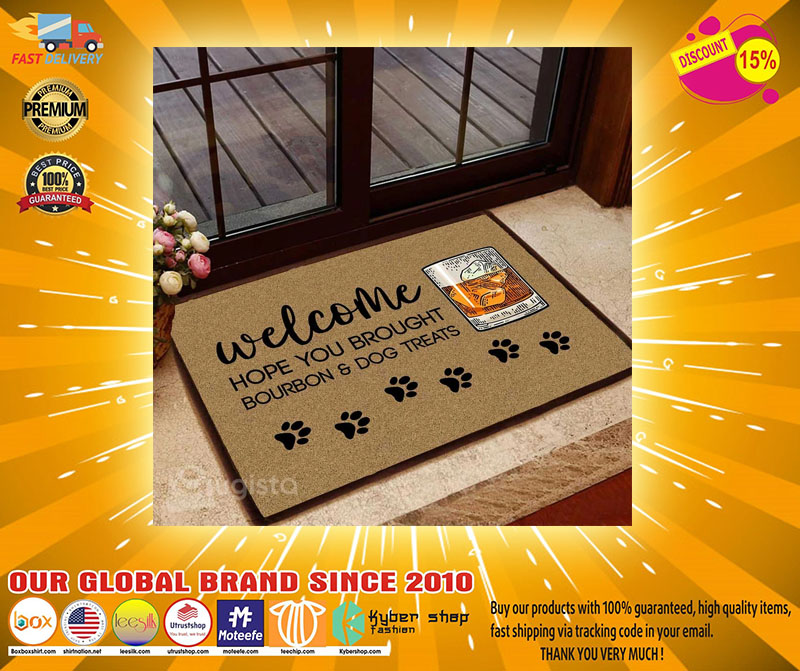 Welcome hope you brought bourbon and dog treats doormat - LIMITED EDITION