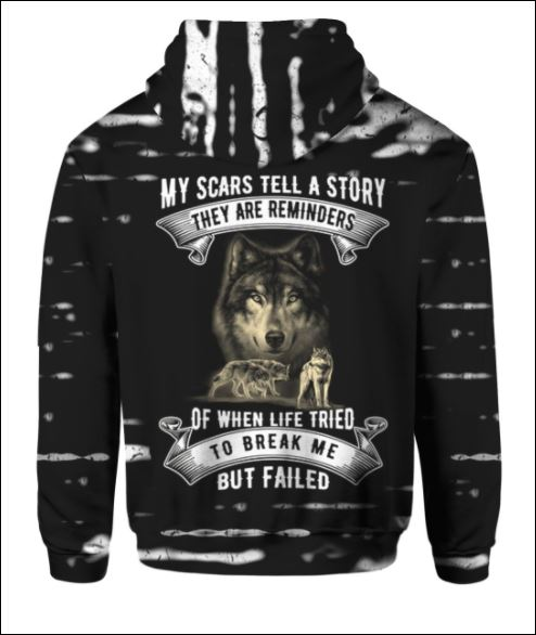 Wolf My scars tell a story they are reminders of when life tries to break me but failed 3D all over printed hoodie back