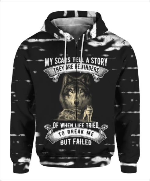 Wolf My scars tell a story they are reminders of when life tries to break me but failed 3D all over printed zip hoodie