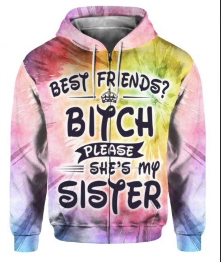 Best friends bitch please she's my sister all over printed 3D zip hoodie