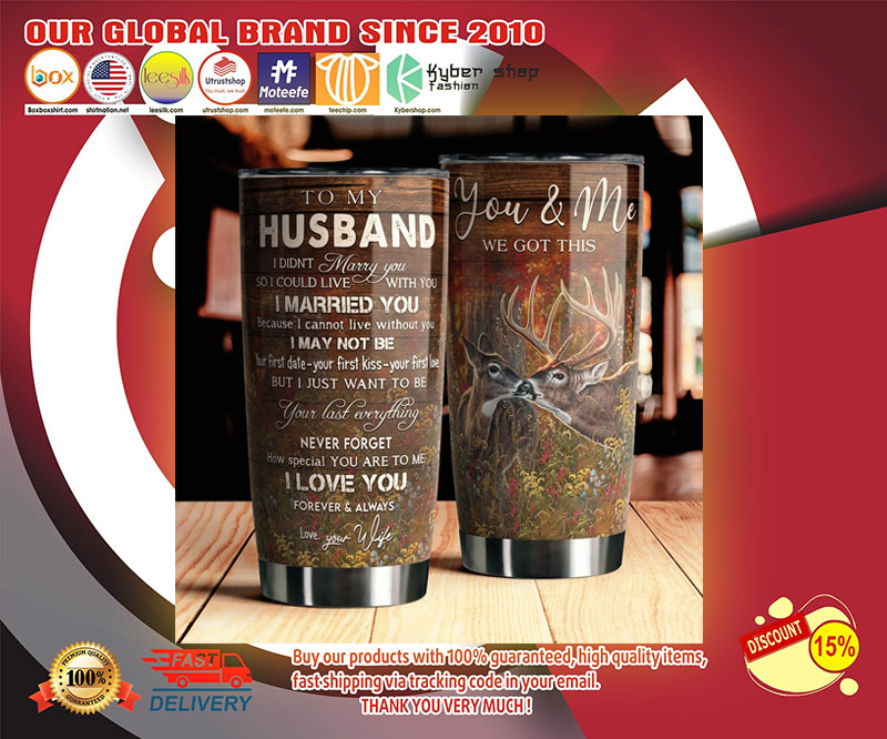 Deer you and me we got this to my husband tumbler - LIMITED EDITION