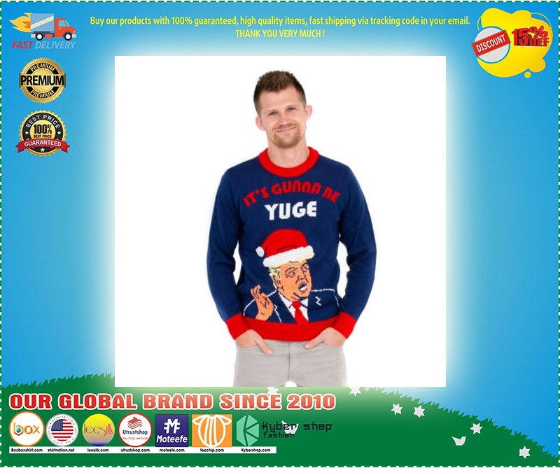 Donald Trump It's Gunna Be Yuge Ugly Christmas Sweater - LIMITED EDTION