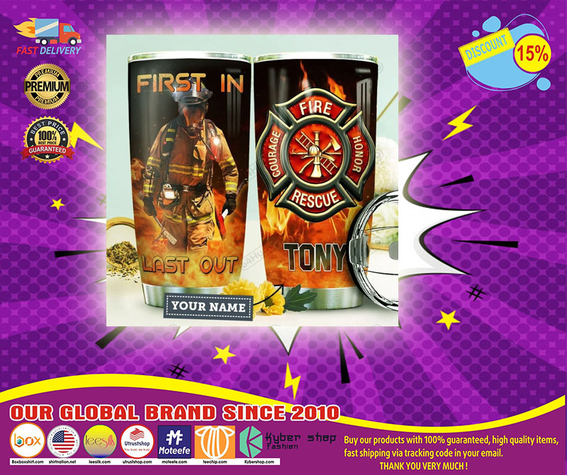 Firefighter First in last out CUSTOM NAME TUMBLER - LIMITED EDITION