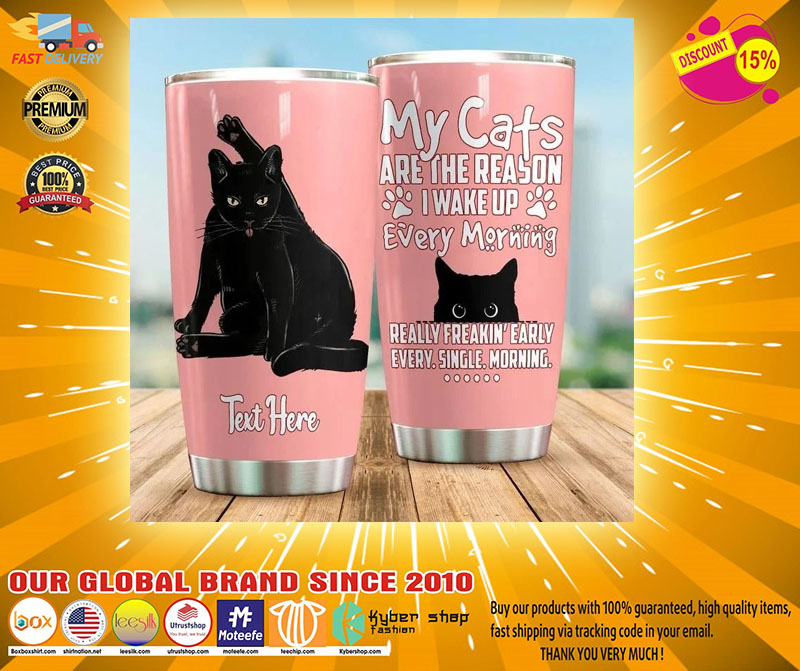 My cats are the reason I wake up every morning CUSTOM NAME TUMBLER - LIMITED EDITION