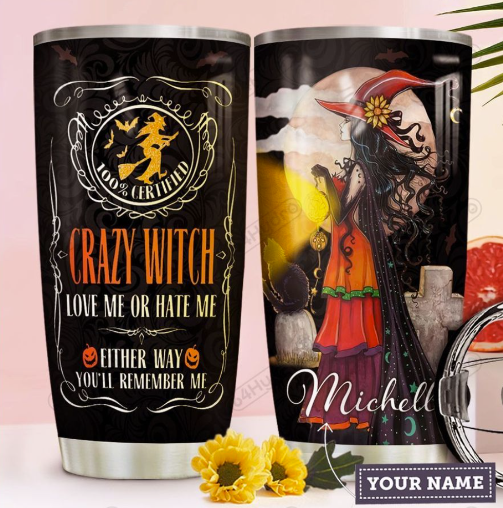 Personalized crazy witch love me or hate me either way you'll remember me tumbler