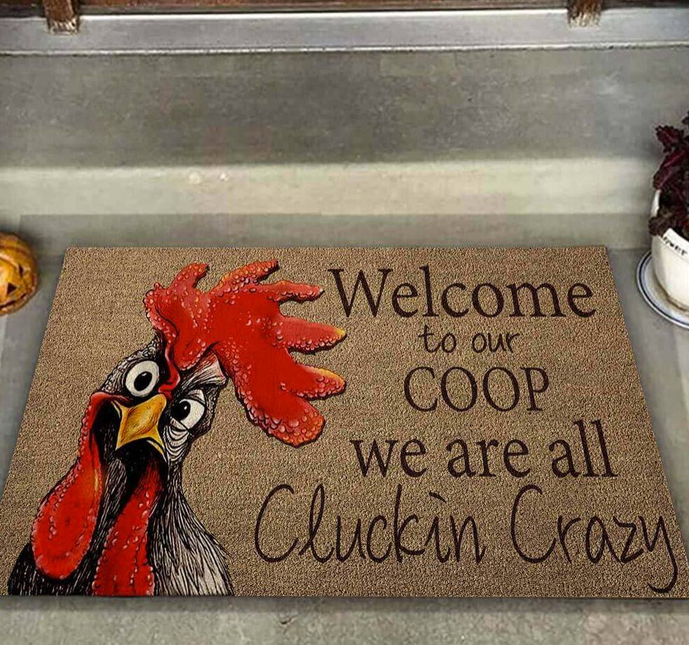 Welcome to our coop we are all cluckin crazy doormat