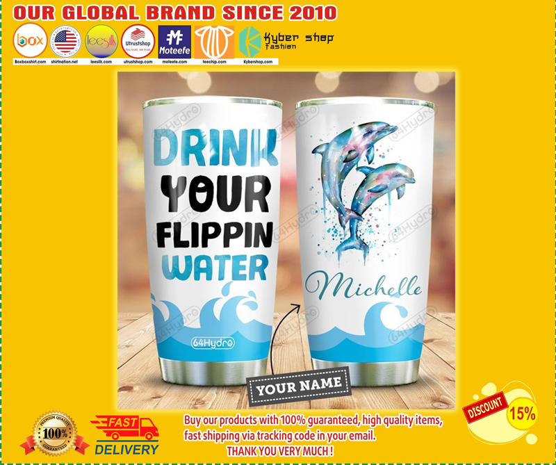 Dolphin drink your flippin water custom personalized name tumbler - LIMITED EDITION BBS