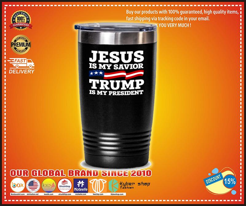 Jesus is my savior Trump is my president tumbler - LIMITED EDITION BBS