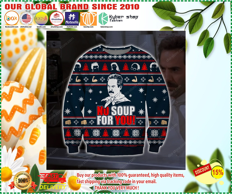 NO SOUP FOR YOU UGLY CHRISTMAS SWEATER - LIMITED EDITION BBS