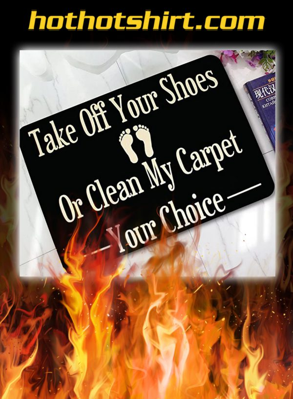 Take off your shoes or clean my carpet your choice doormat