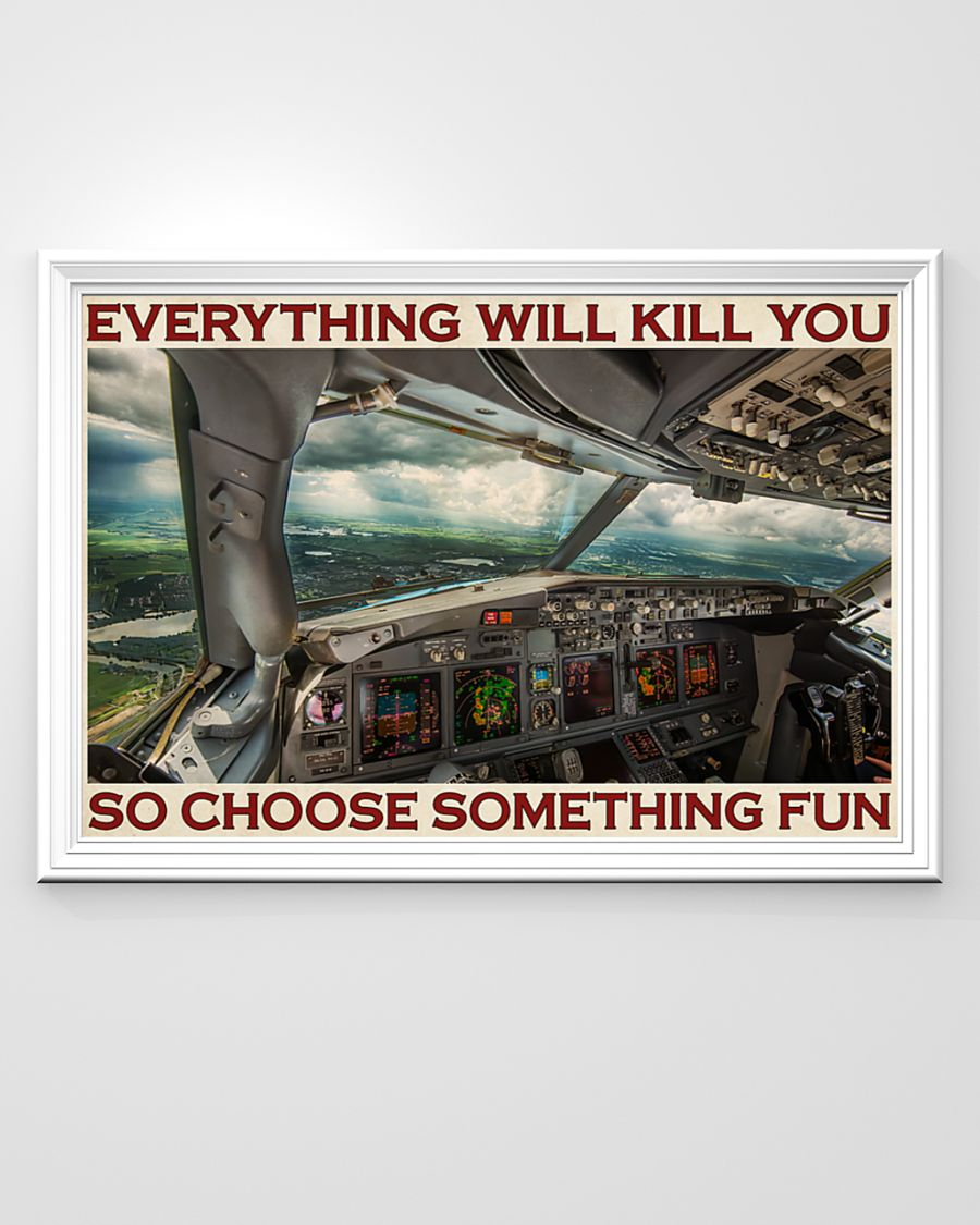 Aviation Pilot Everything will kill you so choose something fun poster – LIMITED EDITION
