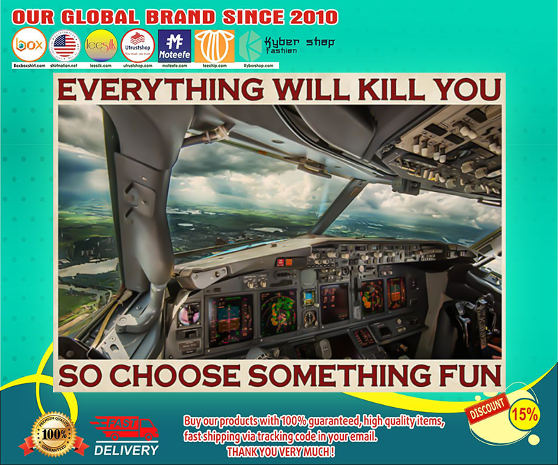 Aviation pilot everything will kill you so choose something fun poster
