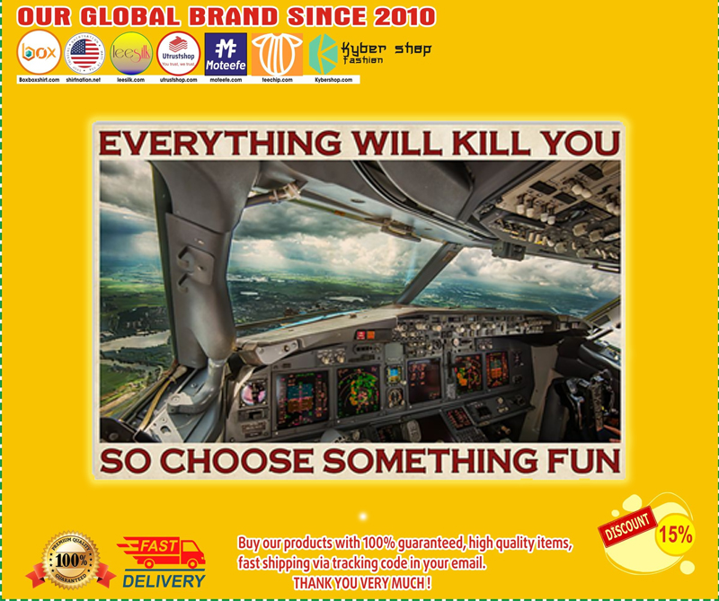 Aviation pilot everything will kill you so choose something fun poster - EDITION LIMITED BBS