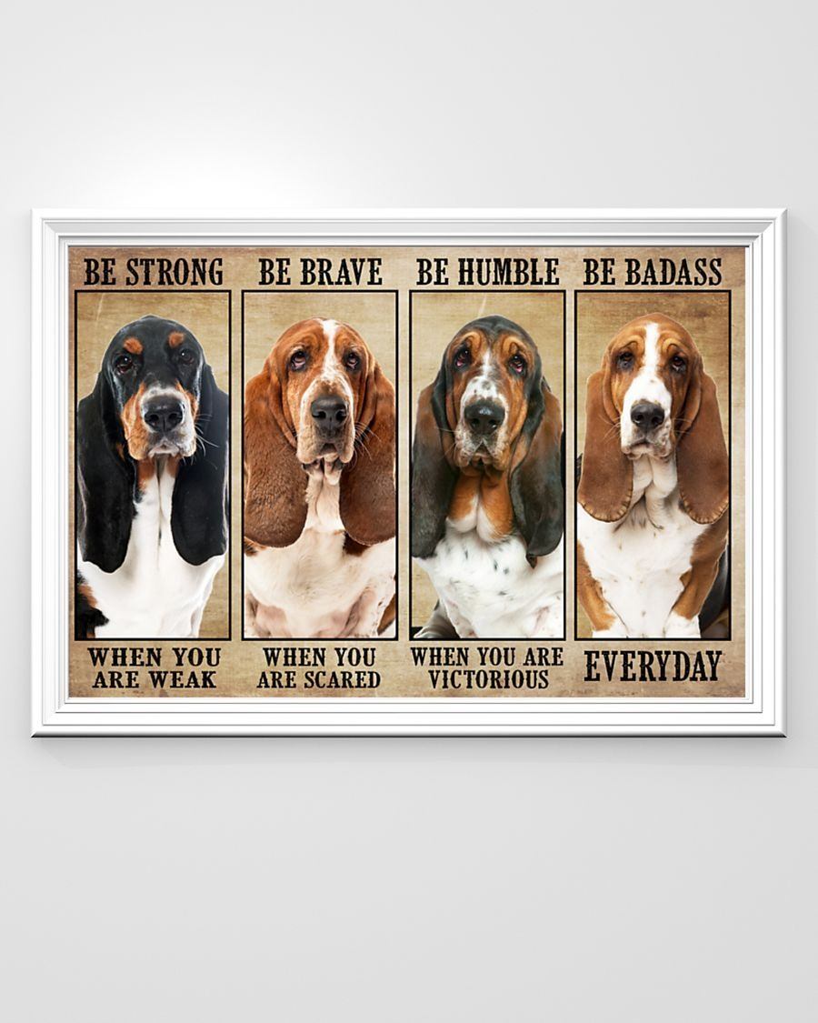 Basset hound be strong be brave be humble be badass poster - LIMITED EDITION BBS