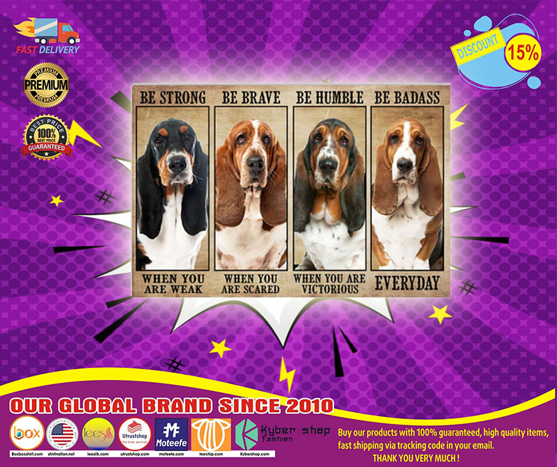 Basset hound be strong be brave be humble be badass poster