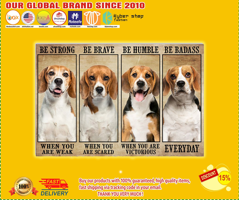 Beagle be strong be brave be humble be badass poster - LIMITED EDITION BBS